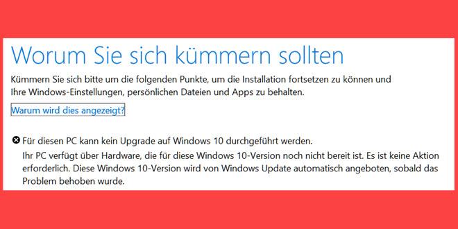 Fehlermeldung: Ihr PC verfügt über Hardware, die für diese Windows 10 Version noch nicht bereit ist