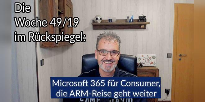 Die Woche im Rückspiegel 49/19: Microsoft 365 für Consumer, die ARM-Reise geht weiter